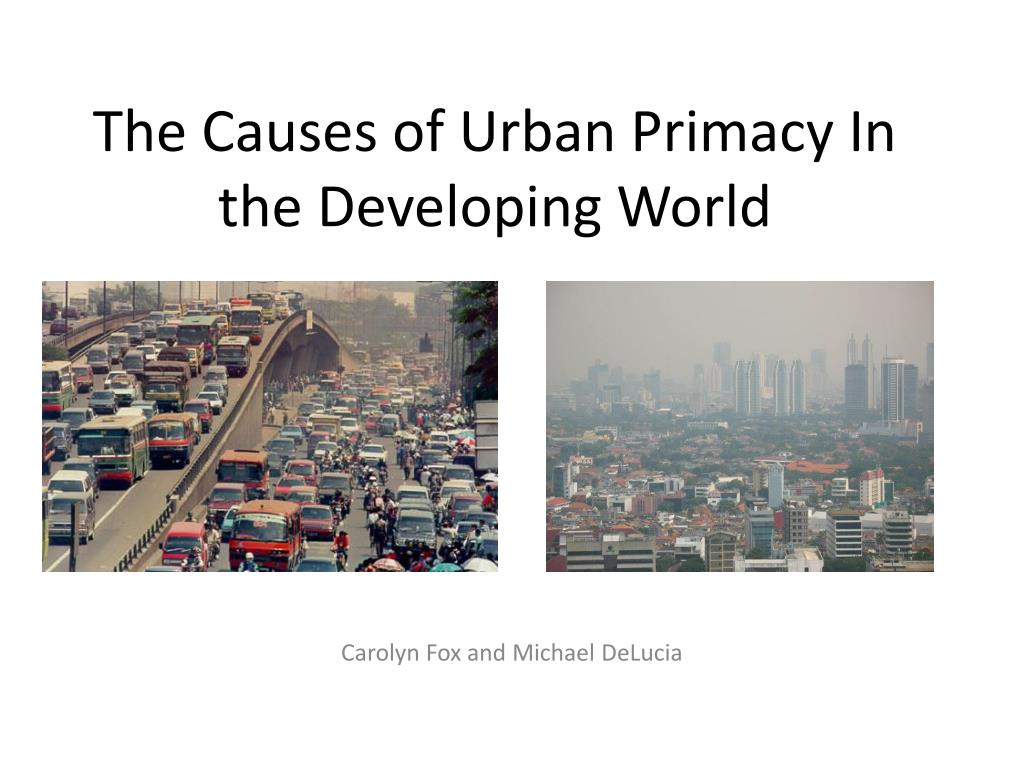 the causes of urban primacy in the developing world l.
