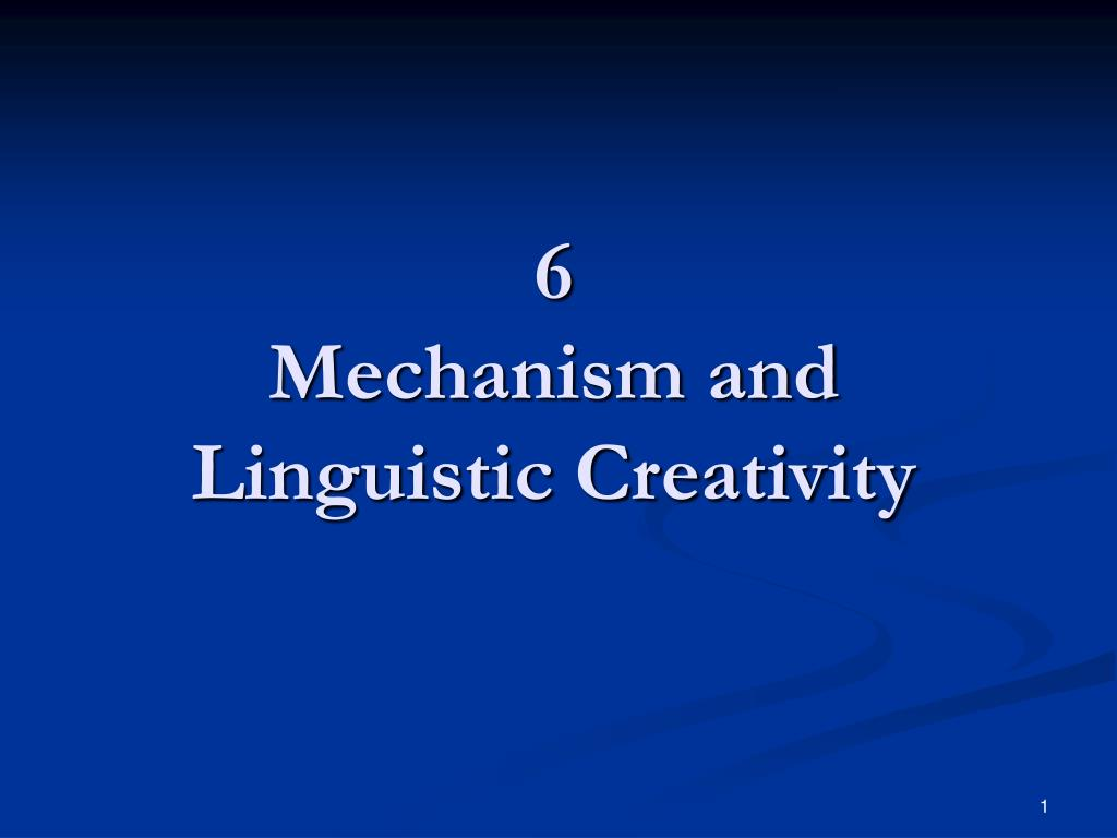 6 mechanism and linguistic creativity l.