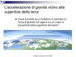 l accelerazione di gravit vicino alla superficie della terra
