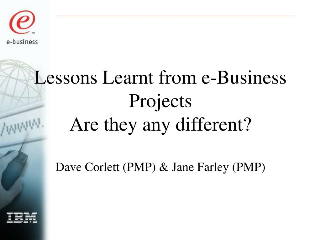 lessons learnt from e business projects are they any different l.
