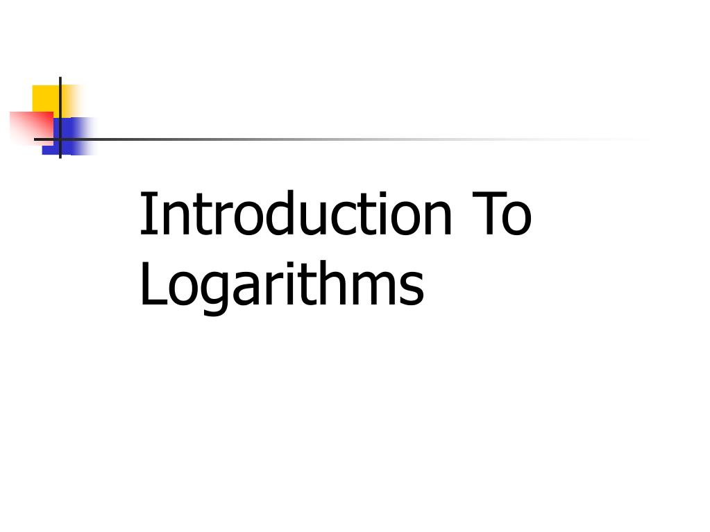 introduction to logarithms l.