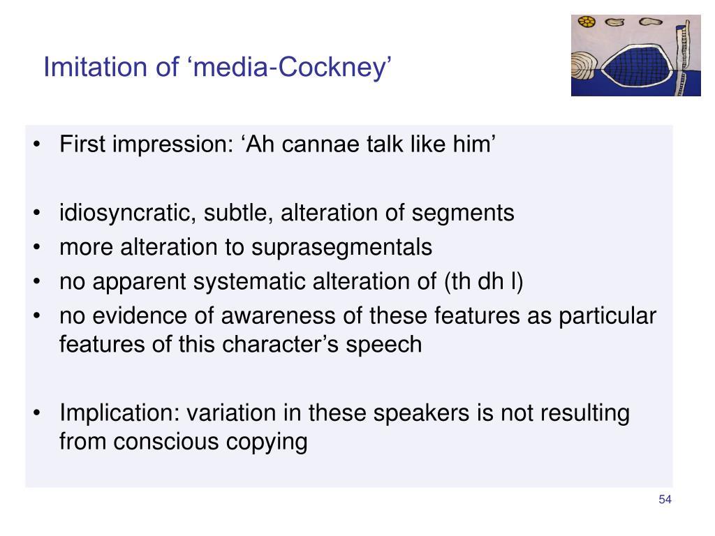 Imitation of 'media-Cockney'