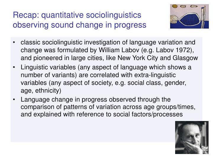 Recap quantitative sociolinguistics observing sound change in progress