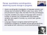 recap quantitative sociolinguistics observing sound change in progress
