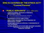 who is covered by the ethics act covered persons