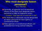 who must designate liaison personnel g s 120c 500