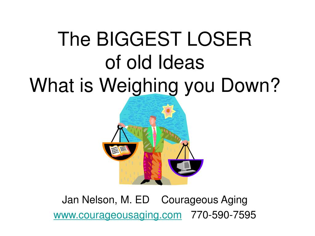 the biggest loser of old ideas what is weighing you down l.