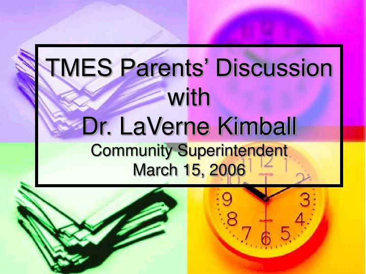 tmes parents discussion with dr laverne kimball community superintendent march 15 2006 n.