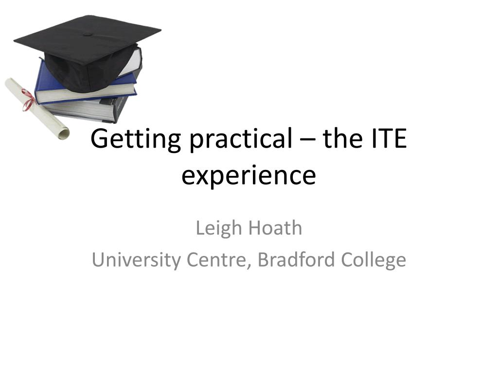 getting practical the ite experience l.