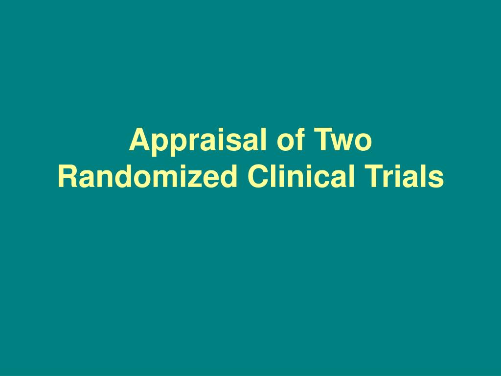 appraisal of two randomized clinical trials l.
