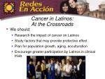 cancer in latinos at the crossroads