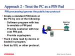 approach 2 treat the pc as a pin pad