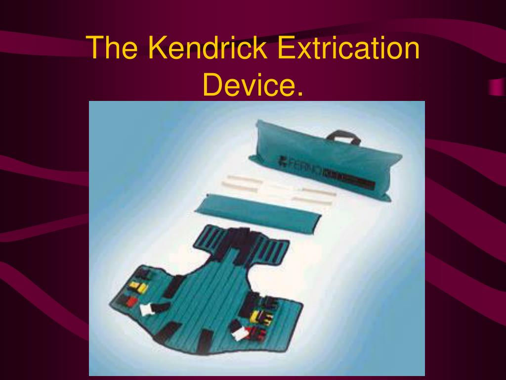 The Kendrick Extrication Device.