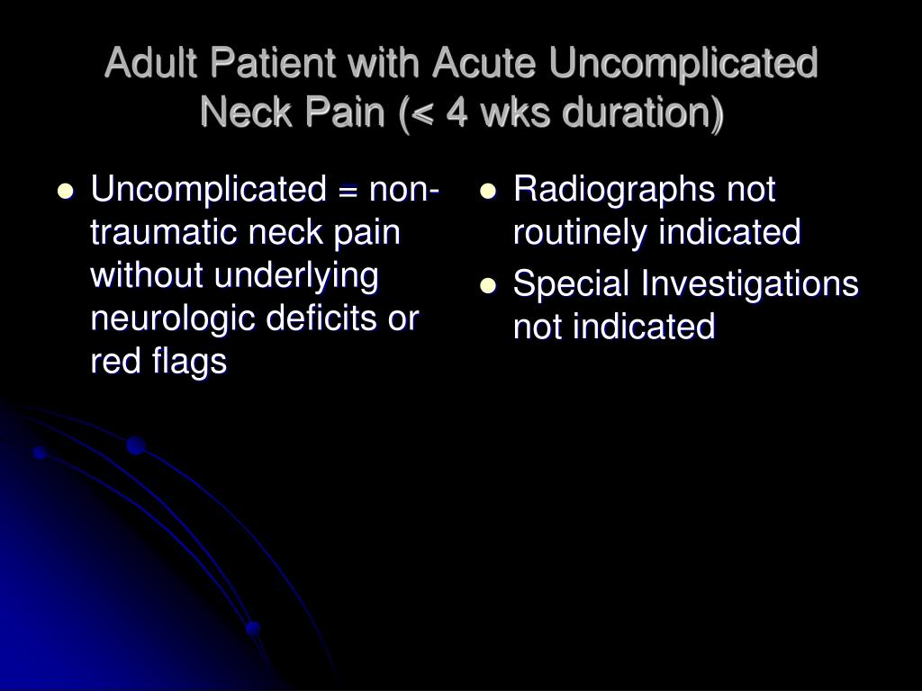 Uncomplicated = non-traumatic neck pain without underlying neurologic deficits or red flags