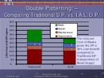 double patterning comparing traditional d p vs i a l d p