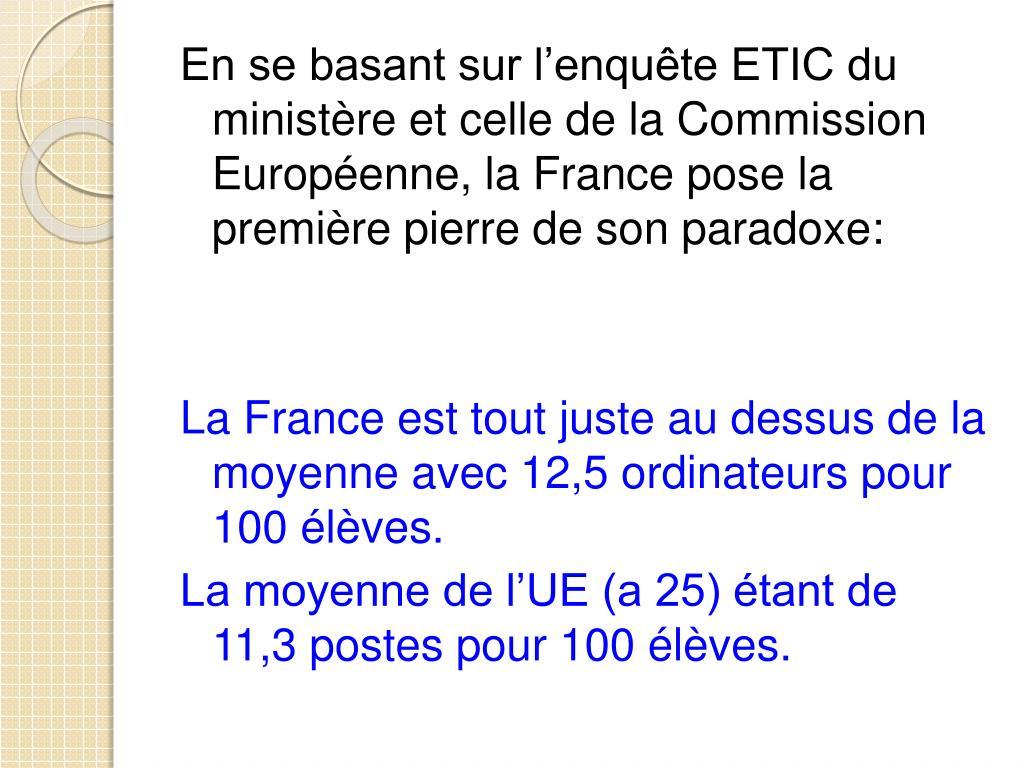 En se basant sur l'enquête ETIC du ministère et celle de la Commission Européenne, la France pose la première pierre de son paradoxe: