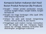 komposisi bahan makanan dari hasil ikutan produk pertanian by product