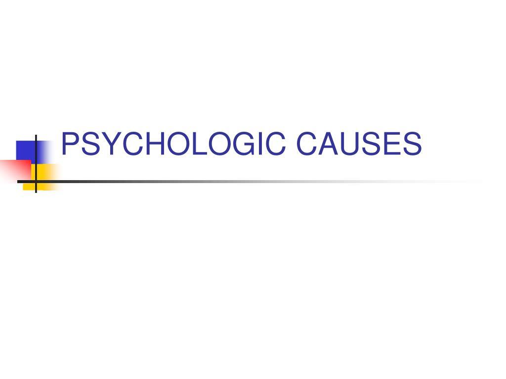 PSYCHOLOGIC CAUSES
