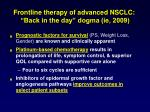 frontline therapy of advanced nsclc back in the day dogma ie 2009