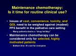 maintenance chemotherapy is it time for routine clinical use