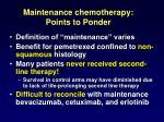 maintenance chemotherapy points to ponder