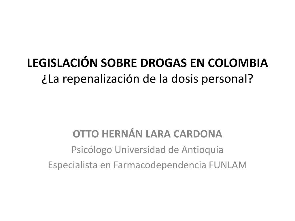 legislaci n sobre drogas en colombia la repenalizaci n de la dosis personal l.