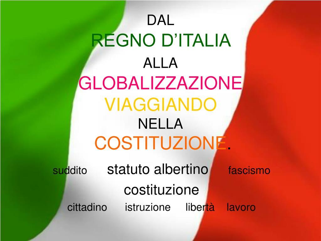 dal regno d italia alla globalizzazione viaggiando nella costituzione l.