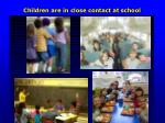 children are in close contact at school