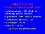 who evaluates treats vision problems