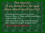 the society if you moved to a far away place where would you live