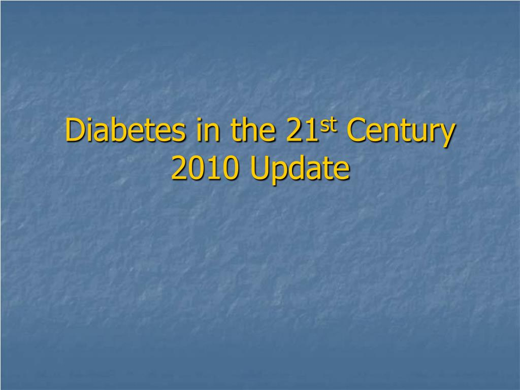 diabetes in the 21 st century 2010 update l.