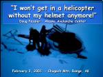 i won t get in a helicopter without my helmet anymore doug fessler alaska avalanche center