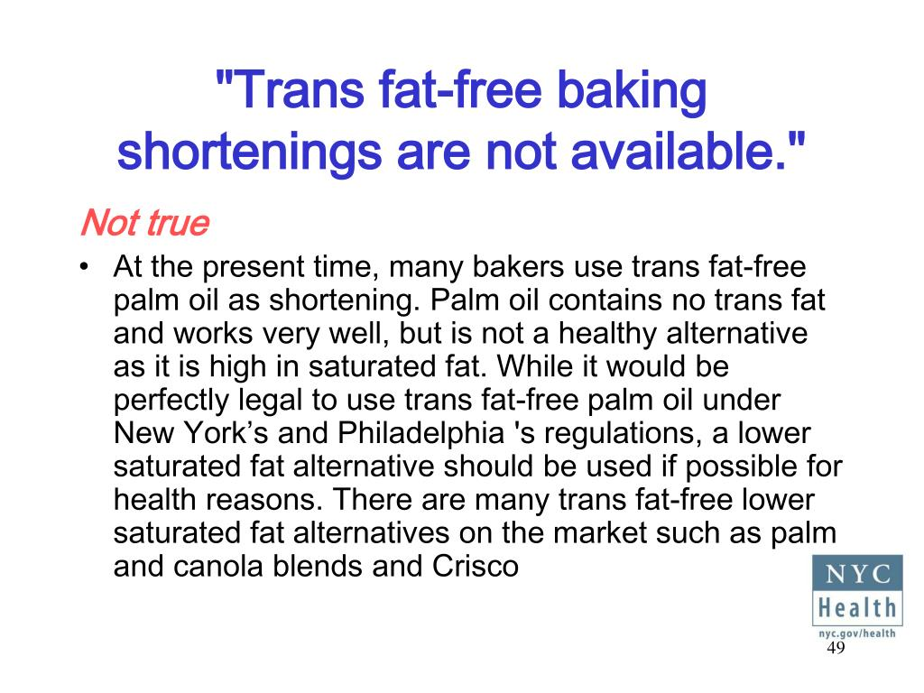 """Trans fat-free baking shortenings are not available."""