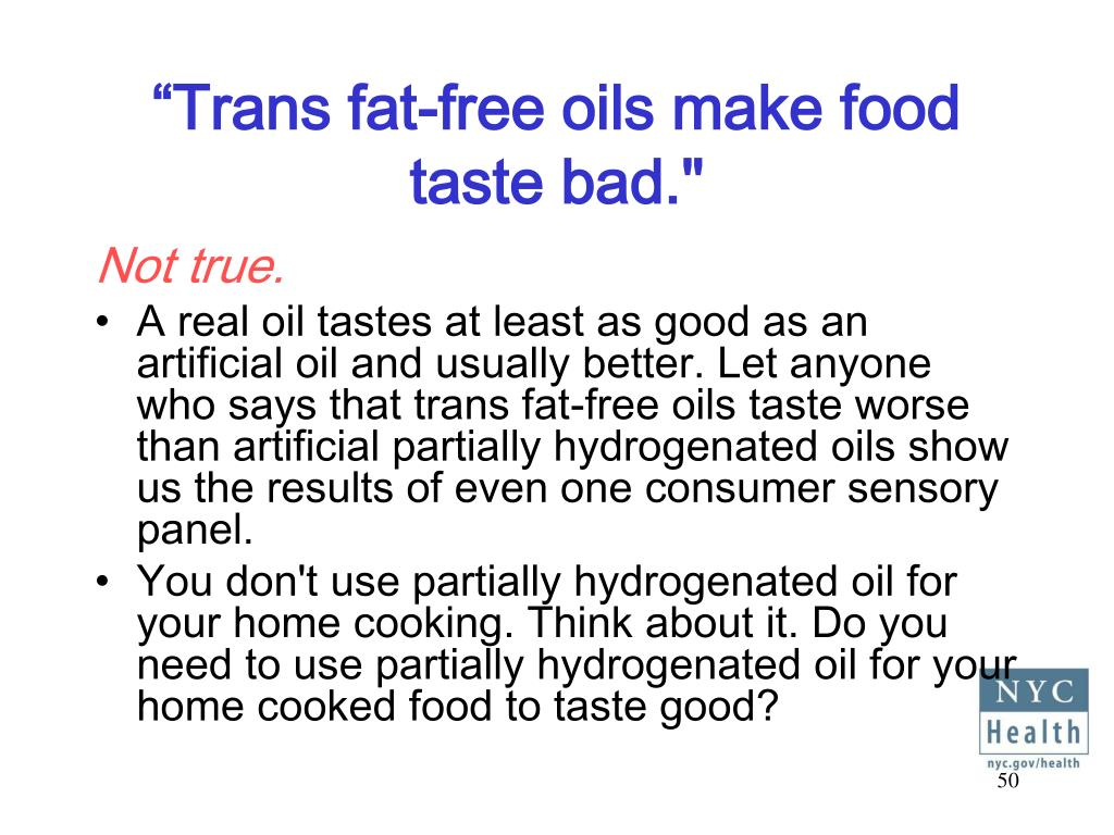 """Trans fat-free oils make food taste bad."""