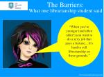 the barriers what one librarianship student said
