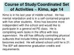 course of study coordinated set of activities kimo age 14