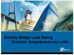 bentley bridge load rating solution bridgemodeler and lars