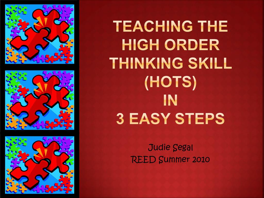 teaching the high order thinking skill hots in 3 easy steps l.