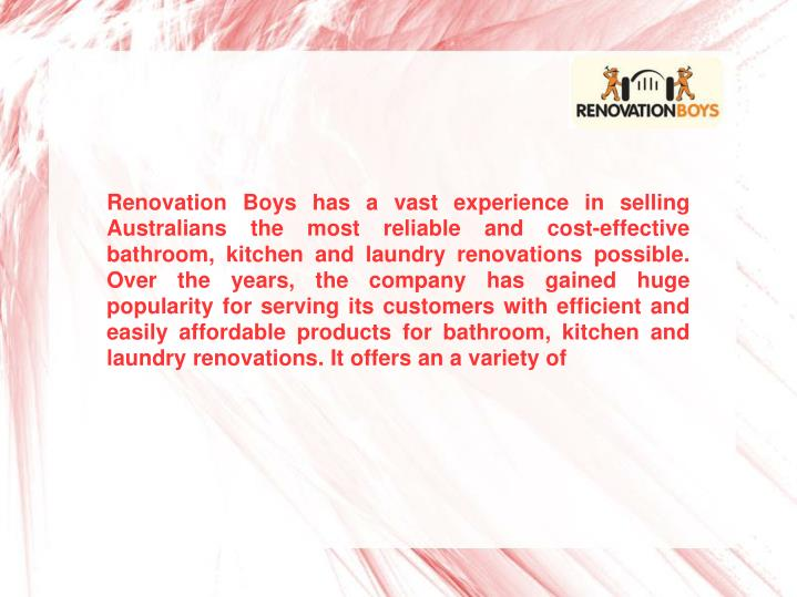 Renovation Boys has a vast experience in selling Australians the most reliable and cost-effective ba...