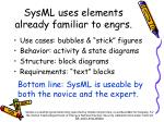 sysml uses elements already familiar to engrs