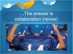 the answer is collaboration revise