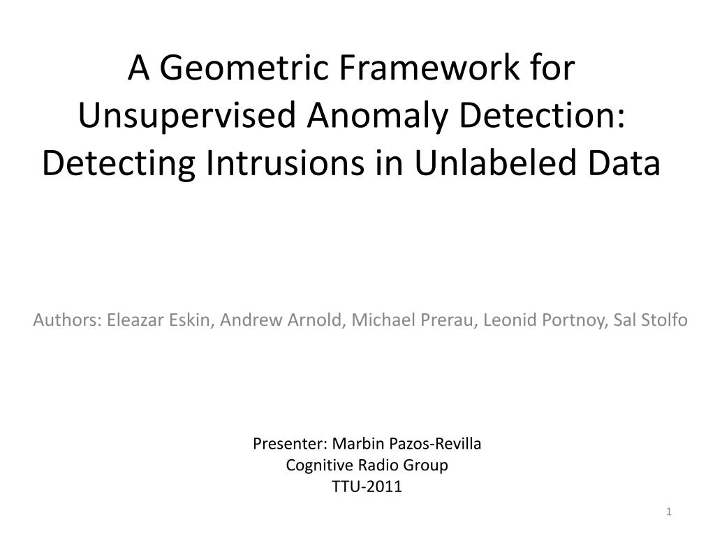 a geometric f ramework for unsupervised a nomaly d etection detecting intrusions in unlabeled data l.