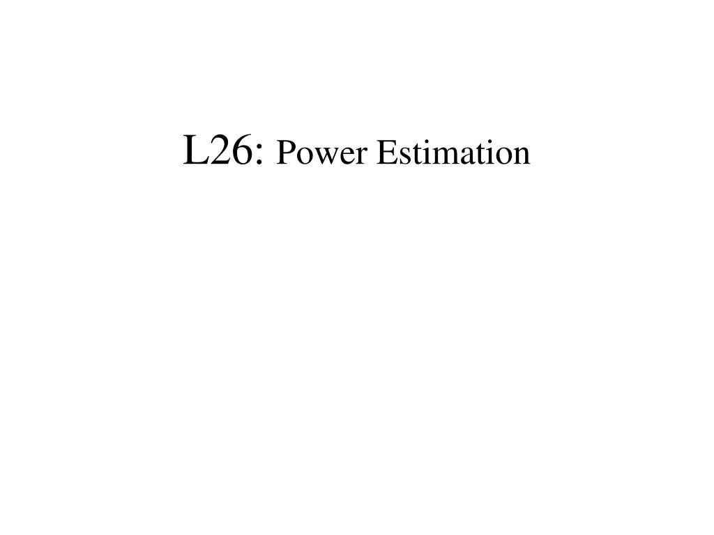 l26 power estimation l.