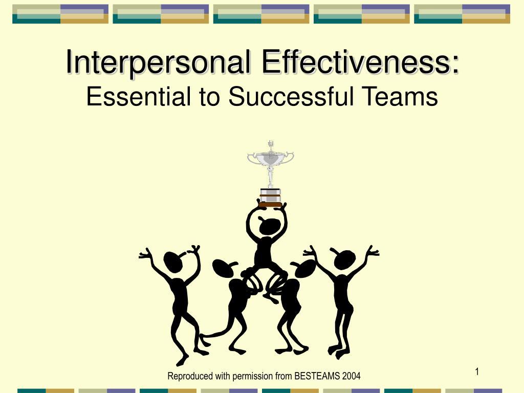 interpersonal effectiveness essential to successful teams l.