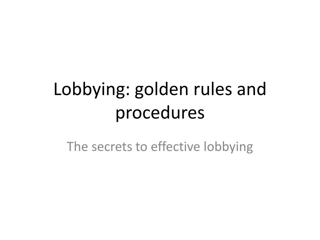 lobbying golden rules and procedures l.