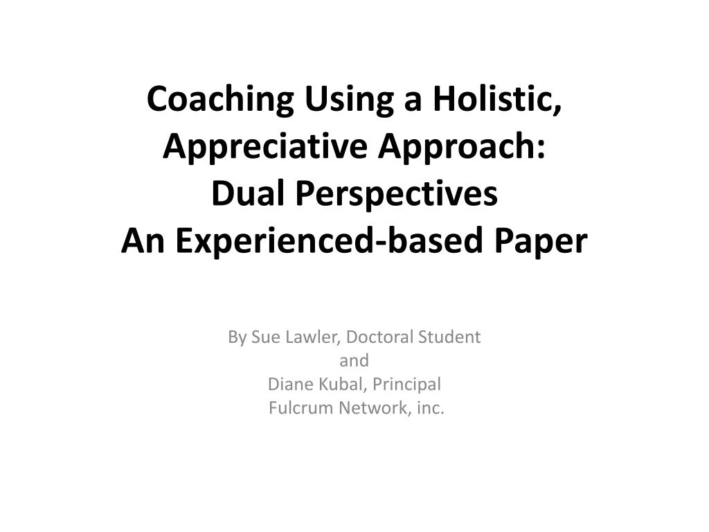 coaching using a holistic appreciative approach dual perspectives an experienced based paper l.