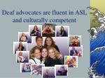 deaf advocates are fluent in asl and culturally competent