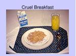 cruel breakfast