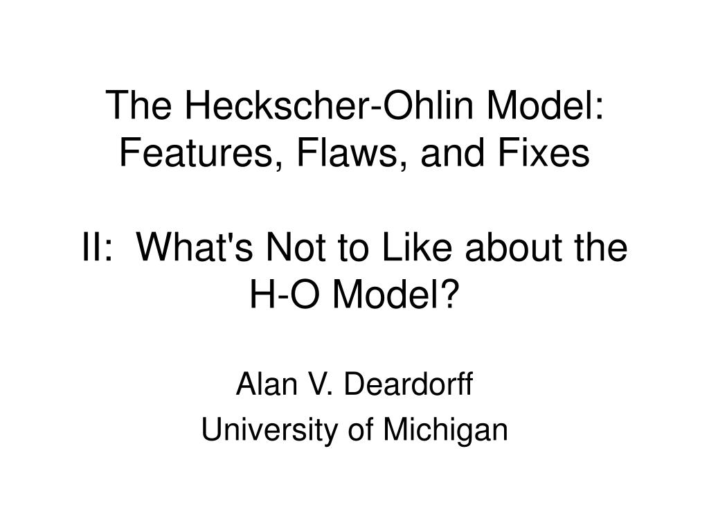 the heckscher ohlin model features flaws and fixes ii what s not to like about the h o model l.