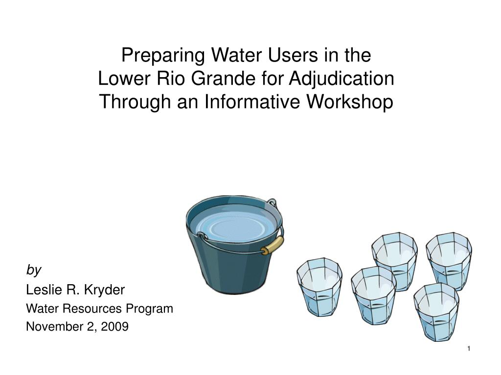 preparing water users in the lower rio grande for adjudication through an informative workshop l.